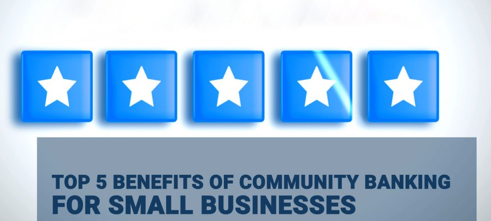 Top 5 Benefits of Community Banking for Small Businesses