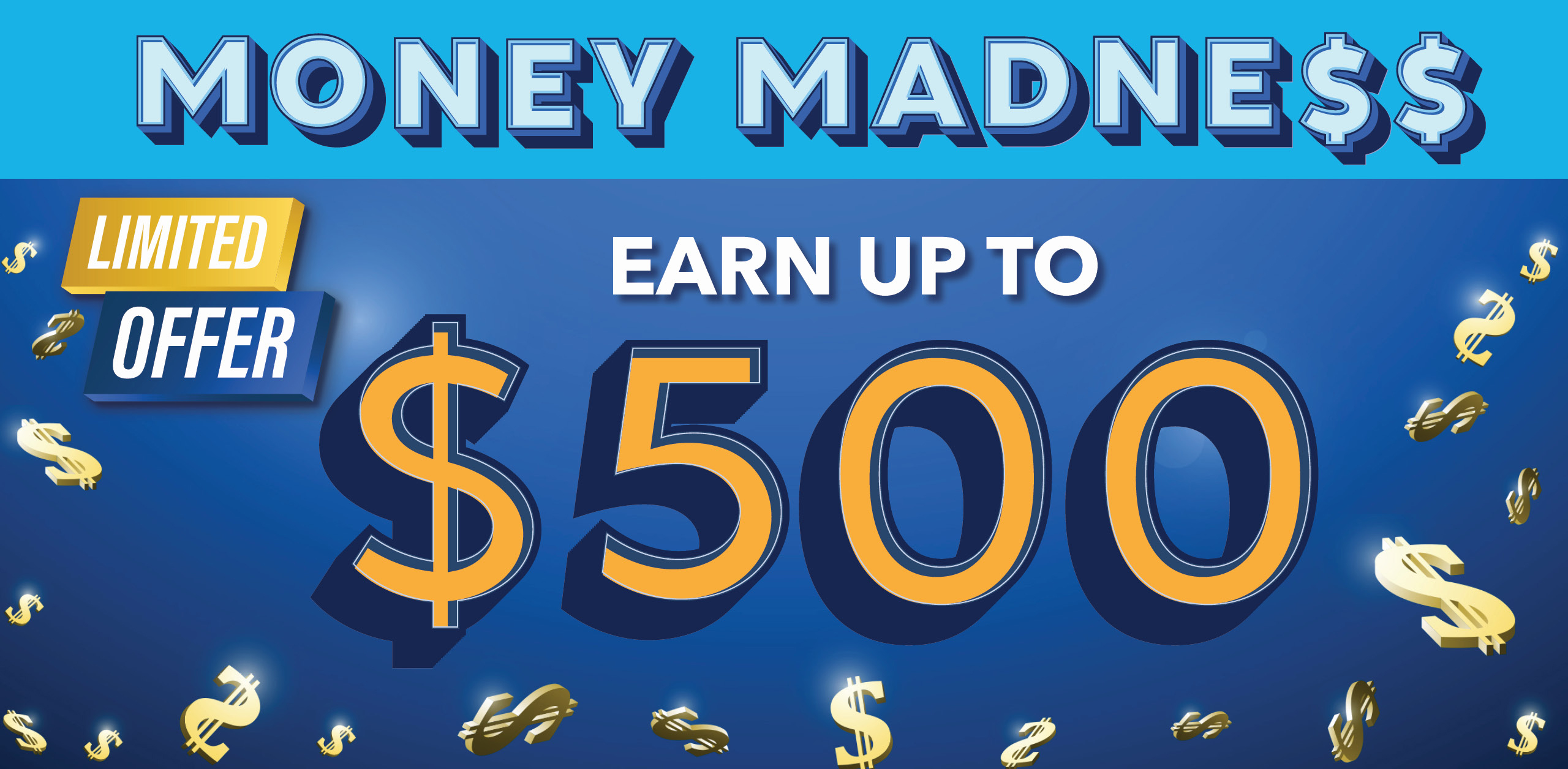 Money Madness Limited Time Offer - Earn Up To $500