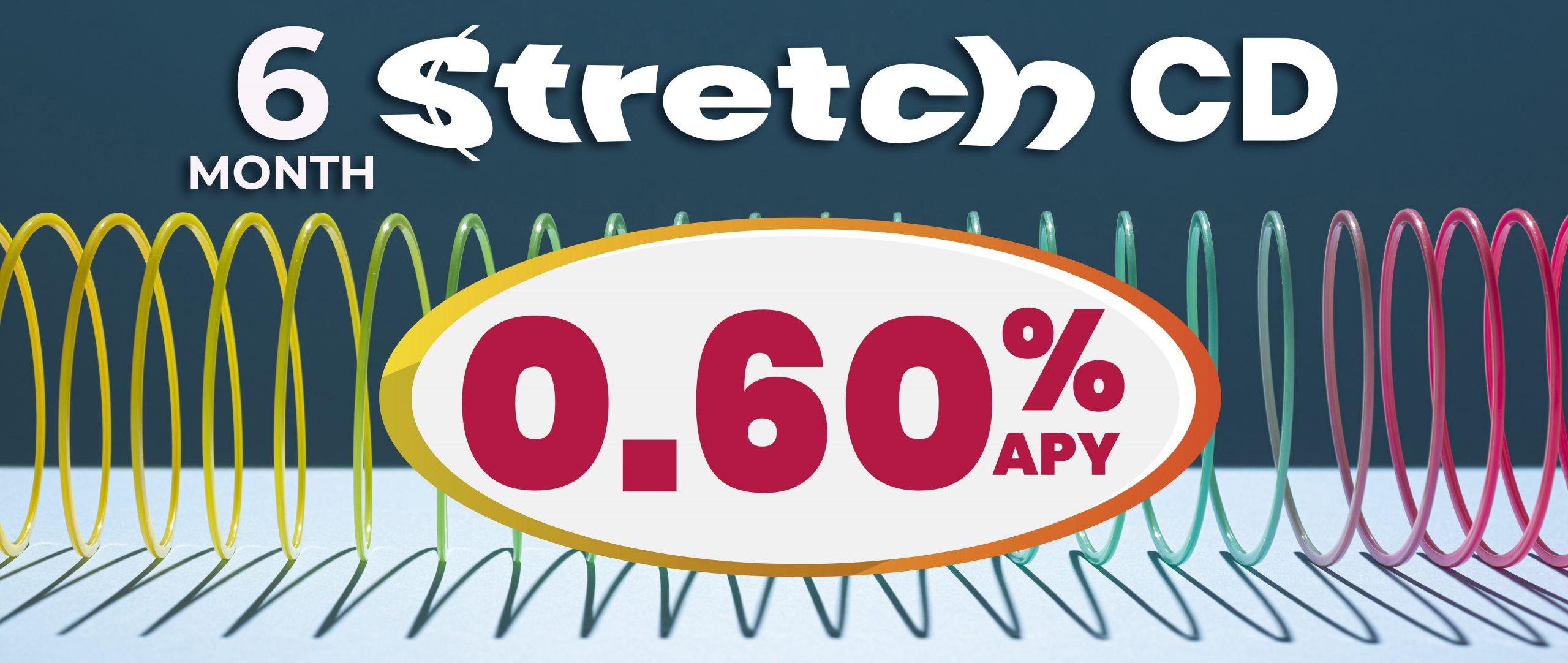 6-Month Stretch CD 0.60% APY
